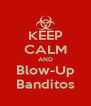 KEEP CALM AND Blow-Up Banditos - Personalised Poster A4 size