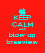KEEP CALM AND blow up braeview - Personalised Poster A4 size