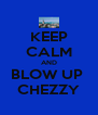KEEP CALM AND BLOW UP  CHEZZY - Personalised Poster A4 size
