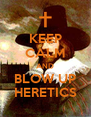 KEEP CALM AND BLOW UP HERETICS - Personalised Poster A4 size
