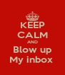 KEEP CALM AND Blow up My inbox  - Personalised Poster A4 size