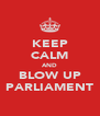 KEEP CALM AND BLOW UP PARLIAMENT - Personalised Poster A4 size