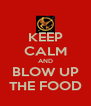KEEP CALM AND BLOW UP THE FOOD - Personalised Poster A4 size
