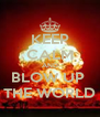 KEEP CALM AND BLOW UP  THE WORLD - Personalised Poster A4 size