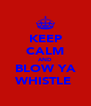 KEEP CALM AND BLOW YA WHISTLE  - Personalised Poster A4 size