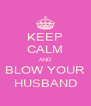 KEEP CALM AND BLOW YOUR HUSBAND - Personalised Poster A4 size