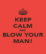 KEEP CALM AND BLOW YOUR MAN! - Personalised Poster A4 size