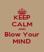 KEEP CALM AND Blow Your MIND - Personalised Poster A4 size