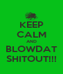 KEEP CALM AND BLOWDAT SHITOUT!!! - Personalised Poster A4 size