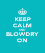 KEEP CALM AND BLOWDRY ON - Personalised Poster A4 size