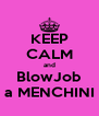 KEEP CALM and BlowJob a MENCHINI - Personalised Poster A4 size