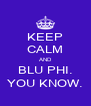KEEP CALM AND BLU PHI. YOU KNOW. - Personalised Poster A4 size