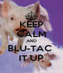KEEP CALM AND BLU-TAC  IT UP - Personalised Poster A4 size