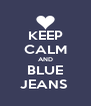 KEEP CALM AND BLUE JEANS  - Personalised Poster A4 size