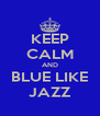 KEEP CALM AND BLUE LIKE JAZZ - Personalised Poster A4 size