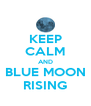 KEEP CALM AND BLUE MOON RISING - Personalised Poster A4 size