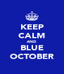KEEP CALM AND BLUE OCTOBER - Personalised Poster A4 size