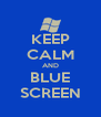 KEEP CALM AND BLUE SCREEN - Personalised Poster A4 size