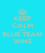 KEEP CALM AND BLUE TEAM WINS - Personalised Poster A4 size