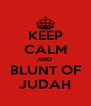 KEEP CALM AND  BLUNT OF JUDAH - Personalised Poster A4 size