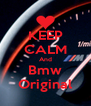 KEEP CALM And Bmw Original - Personalised Poster A4 size