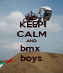 KEEP CALM AND bmx  boys - Personalised Poster A4 size