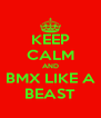 KEEP CALM AND BMX LIKE A BEAST - Personalised Poster A4 size