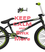 KEEP CALM AND Bmx More - Personalised Poster A4 size