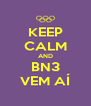 KEEP CALM AND BN3 VEM AÍ - Personalised Poster A4 size