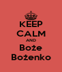 KEEP CALM AND Boże Bożenko - Personalised Poster A4 size
