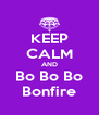 KEEP CALM AND Bo Bo Bo Bonfire - Personalised Poster A4 size