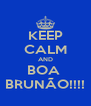KEEP CALM AND BOA  BRUNÃO!!!! - Personalised Poster A4 size