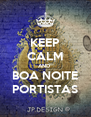 KEEP CALM AND  BOA NOITE PORTISTAS - Personalised Poster A4 size