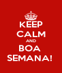 KEEP CALM AND BOA  SEMANA!  - Personalised Poster A4 size