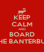 KEEP CALM AND BOARD THE BANTERBUS - Personalised Poster A4 size
