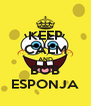 KEEP CALM AND BOB ESPONJA - Personalised Poster A4 size