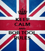 KEEP CALM AND BOB TOOL RULES - Personalised Poster A4 size
