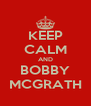 KEEP CALM AND BOBBY MCGRATH - Personalised Poster A4 size