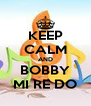 KEEP CALM AND BOBBY MI RE DO - Personalised Poster A4 size