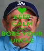 KEEP CALM AND BOBS YOUR UNCLE - Personalised Poster A4 size