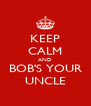 KEEP CALM AND BOB'S YOUR UNCLE - Personalised Poster A4 size