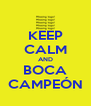 KEEP CALM AND BOCA CAMPEÓN - Personalised Poster A4 size