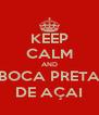 KEEP CALM AND BOCA PRETA DE AÇAI - Personalised Poster A4 size
