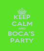 KEEP CALM AND BOCA'S  PARTY - Personalised Poster A4 size