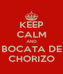 KEEP CALM AND BOCATA DE CHORIZO - Personalised Poster A4 size