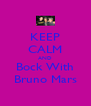 KEEP CALM AND Bock With Bruno Mars - Personalised Poster A4 size