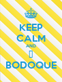 KEEP CALM AND ❤ BODOQUE - Personalised Poster A4 size