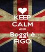 KEEP CALM AND Boggi è FIGO - Personalised Poster A4 size