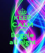 KEEP CALM AND Boggie all night - Personalised Poster A4 size