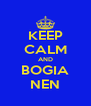 KEEP CALM AND BOGIA NEN - Personalised Poster A4 size